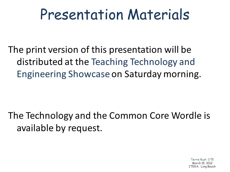 Presentation Materials The print version of this presentation will be distributed at the Teaching Technology and Engineering Showcase on Saturday morn
