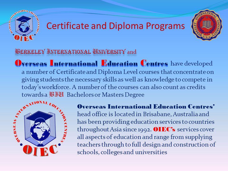 Certificate and Diploma Programs B erkeley I nternational U niversity and O verseas I nternational E ducation C entres O verseas I nternational E duca