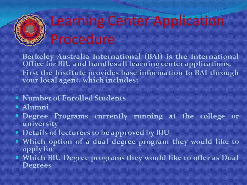 Learning Center Application Procedure Berkeley Australia International (BAI) is the International Office for BIU and handles all learning center appli