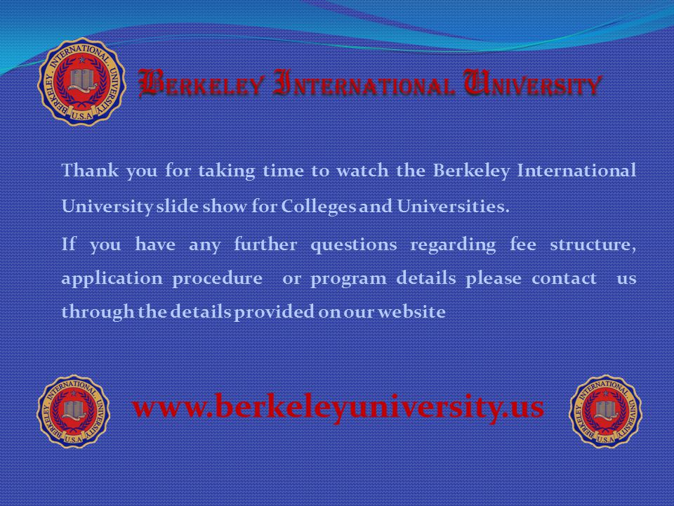 B erkeley I nternational U niversity Thank you for taking time to watch the Berkeley International University slide show for Colleges and Universities.