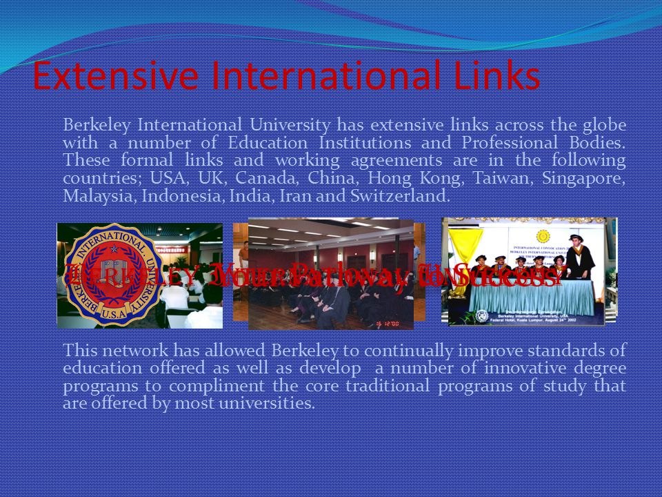Extensive International Links Berkeley International University has extensive links across the globe with a number of Education Institutions and Professional Bodies.