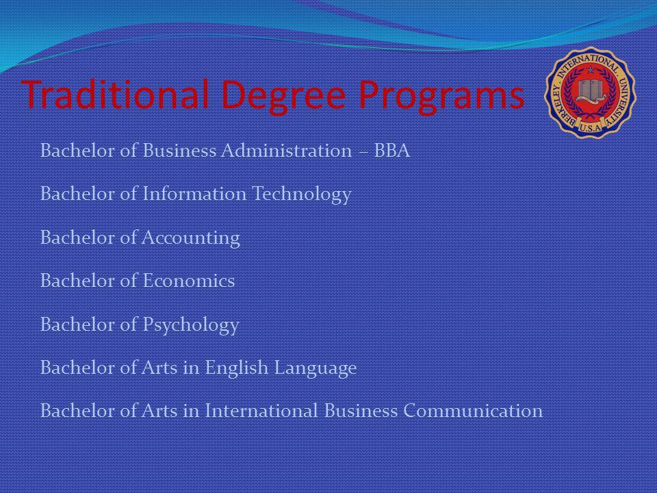 Traditional Degree Programs Bachelor of Business Administration – BBA Bachelor of Information Technology Bachelor of Accounting Bachelor of Economics