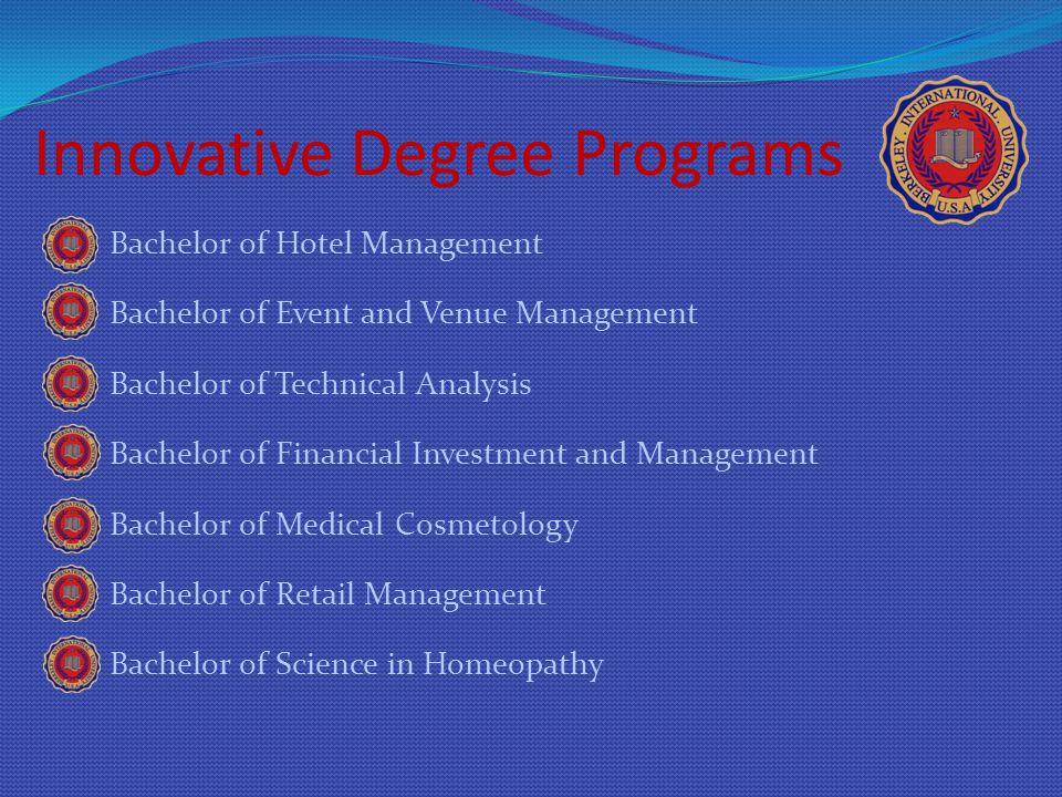 Innovative Degree Programs Bachelor of Hotel Management Bachelor of Event and Venue Management Bachelor of Technical Analysis Bachelor of Financial In