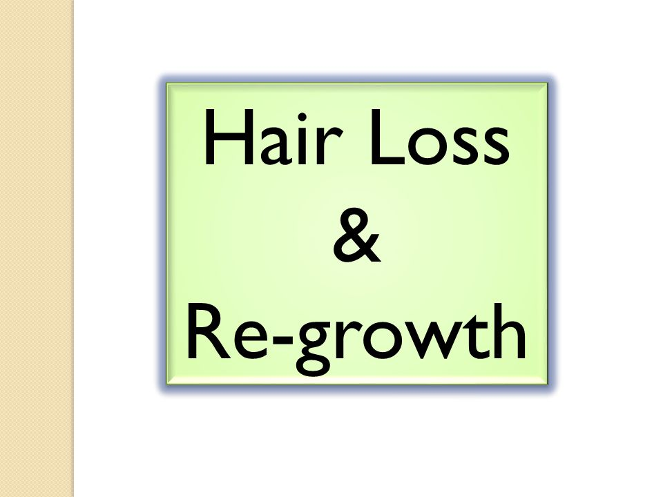 Hair Loss & Re-growth Hair Loss & Re-growth