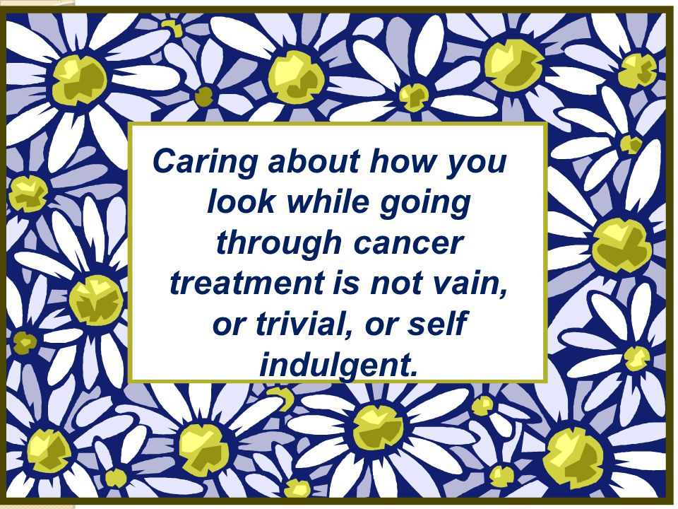 Caring about how you look while going through cancer treatment is not vain, or trivial, or self indulgent.