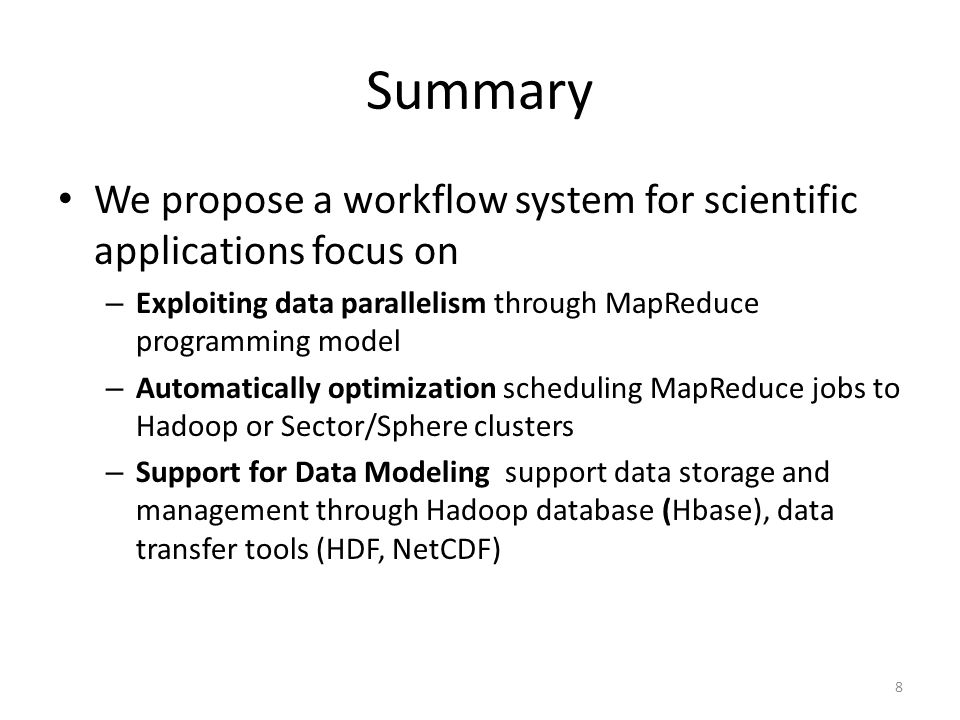 Summary We propose a workflow system for scientific applications focus on – Exploiting data parallelism through MapReduce programming model – Automati