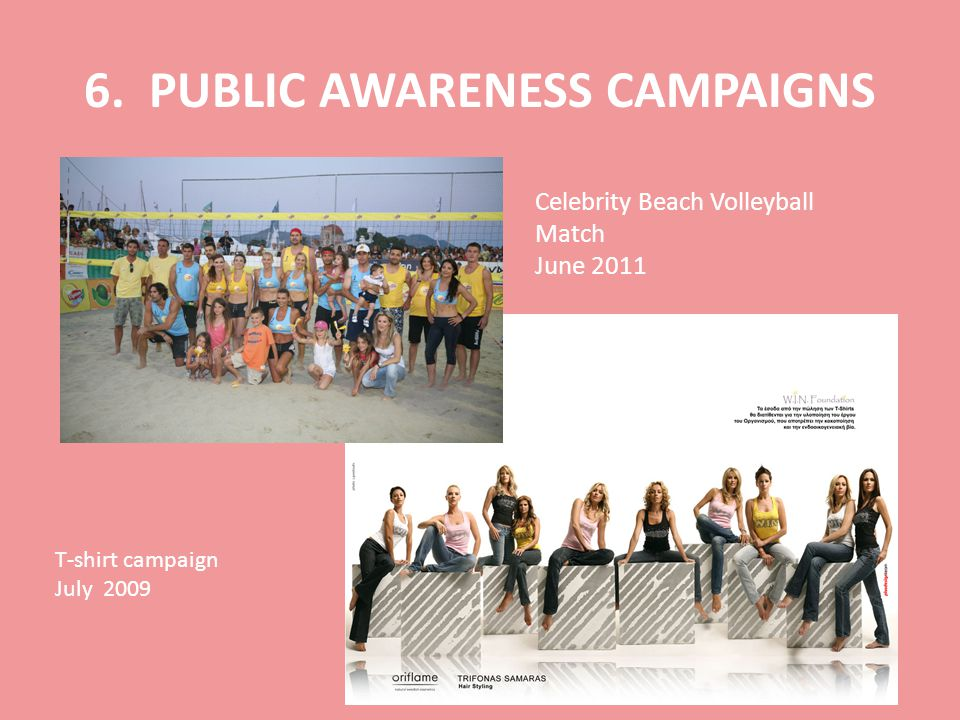 6. PUBLIC AWARENESS CAMPAIGNS Celebrity Beach Volleyball Match June 2011 T-shirt campaign July 2009