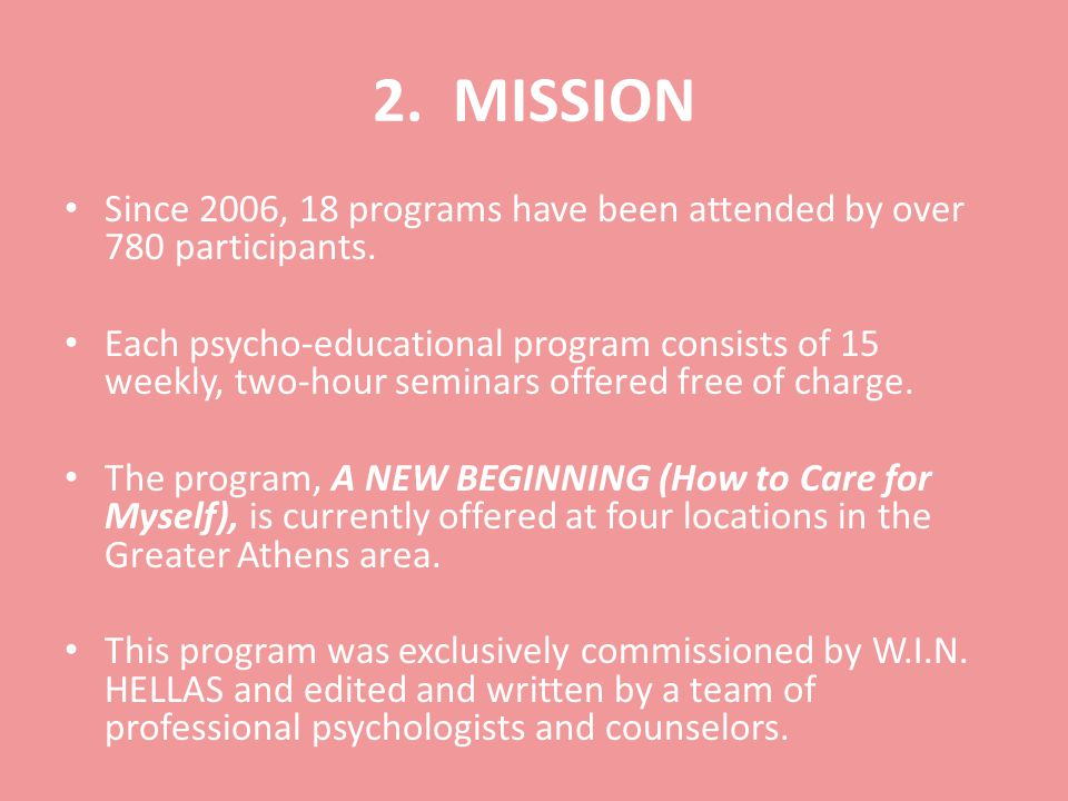 2. MISSION Since 2006, 18 programs have been attended by over 780 participants.