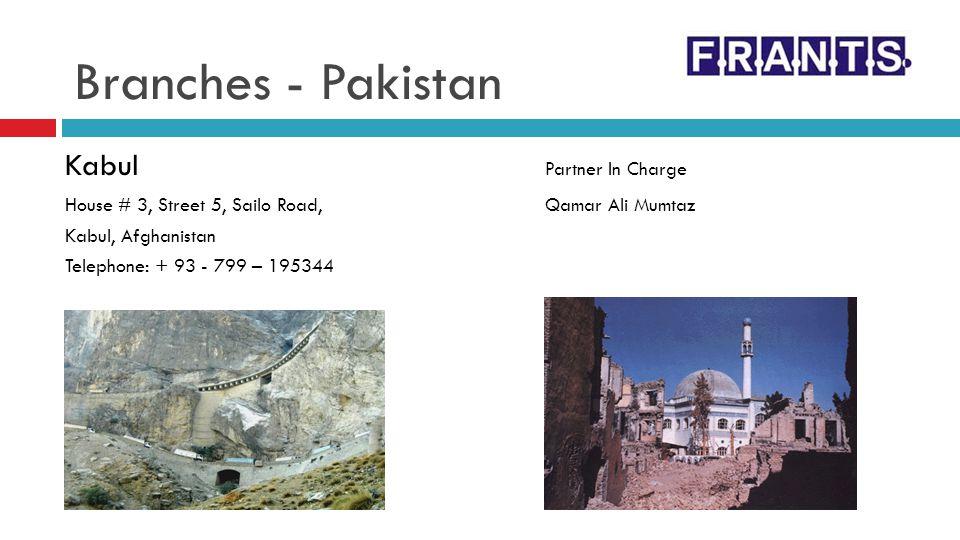 Kabul Partner In Charge House # 3, Street 5, Sailo Road, Qamar Ali Mumtaz Kabul, Afghanistan Telephone: + 93 - 799 – 195344 Branches - Pakistan
