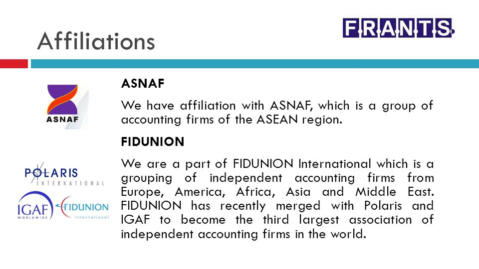 Affiliations ASNAF We have affiliation with ASNAF, which is a group of accounting firms of the ASEAN region. FIDUNION We are a part of FIDUNION Intern