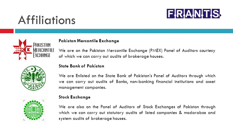 Affiliations Pakistan Mercantile Exchange We are on the Pakistan Mercantile Exchange (PMEX) Panel of Auditors courtesy of which we can carry out audit