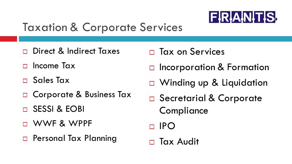 Taxation & Corporate Services Direct & Indirect Taxes Income Tax Sales Tax Corporate & Business Tax SESSI & EOBI WWF & WPPF Personal Tax Planning Tax