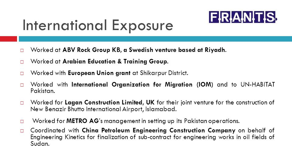 International Exposure Worked at ABV Rock Group KB, a Swedish venture based at Riyadh. Worked at Arabian Education & Training Group. Worked with Europ