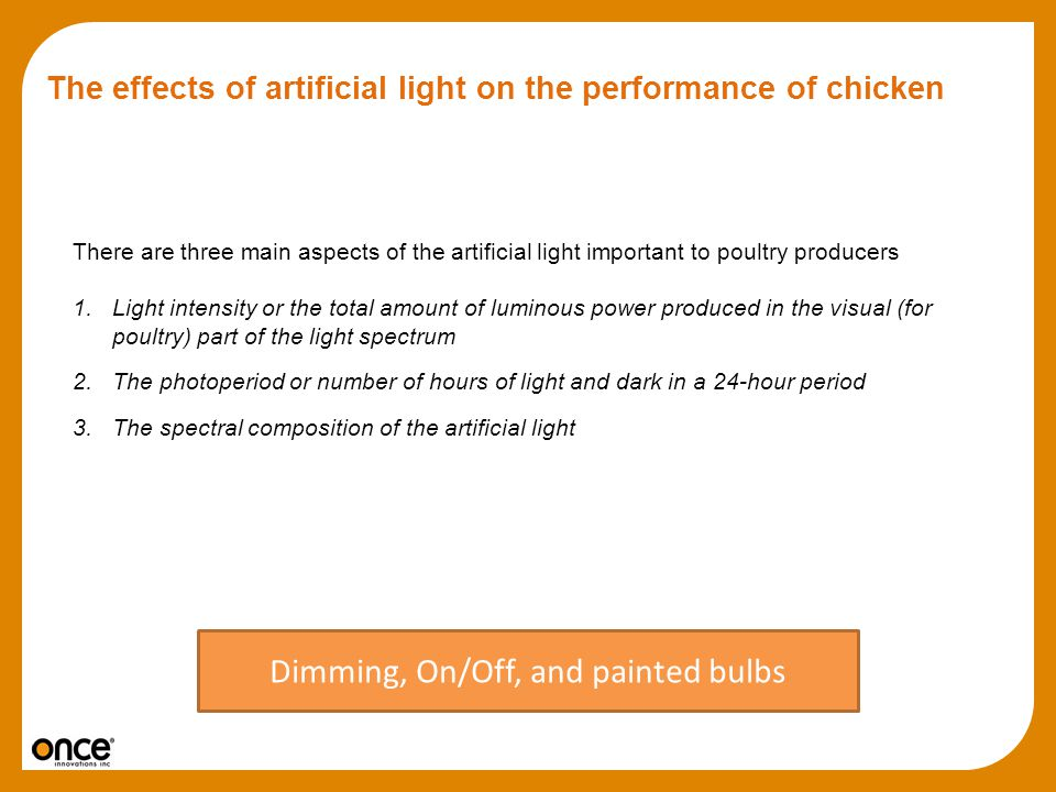 The effects of artificial light on the performance of chicken There are three main aspects of the artificial light important to poultry producers 1.Li