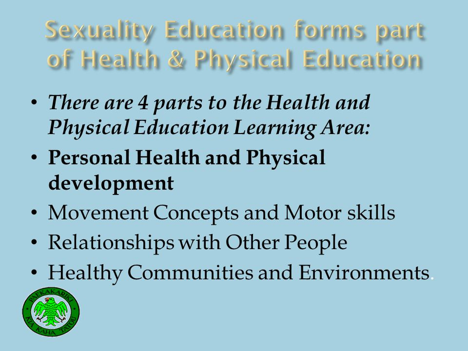Helping students develop the knowledge understanding, skills, and attitudes that they need in order to maintain and enhance their personal well-being and physical development