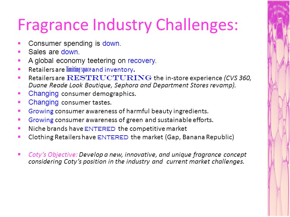 Fragrance Industry Challenges: Consumer spending is down. Sales are down. A global economy teetering on recovery. Retailers are limiting space and inv