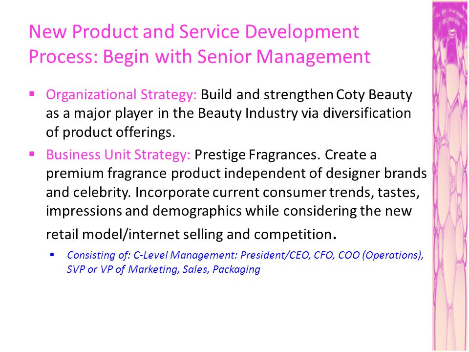 New Product and Service Development Process: Begin with Senior Management Organizational Strategy: Build and strengthen Coty Beauty as a major player