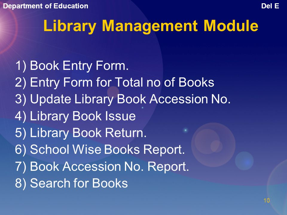 Department of EducationDel E 9 Library Management Module All the books available in schools libraries of Delhi Government Schools are entered, issued