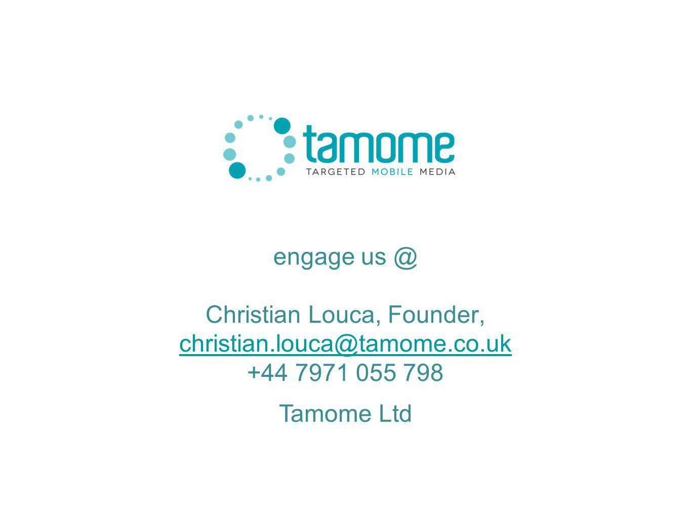 engage us @ Christian Louca, Founder, christian.louca@tamome.co.uk +44 7971 055 798 CONFIDENTIAL Tamome Ltd