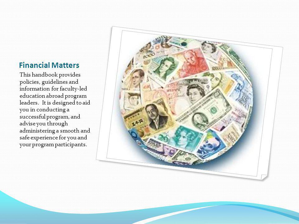 Financial Matters This handbook provides policies, guidelines and information for faculty-led education abroad program leaders.