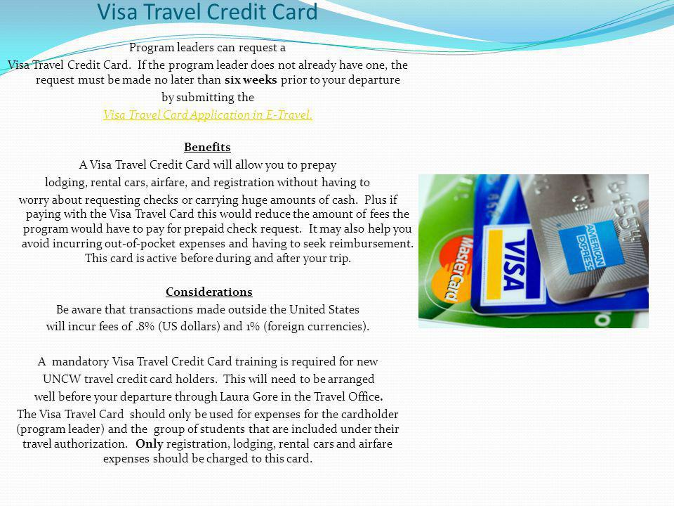 Visa Travel Credit Card Program leaders can request a Visa Travel Credit Card.