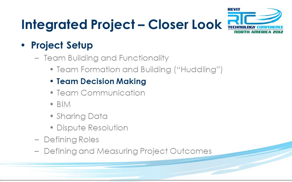 Integrated Project – Closer Look Project Setup –Team Building and Functionality Team Formation and Building (Huddling) Team Decision Making Team Commu