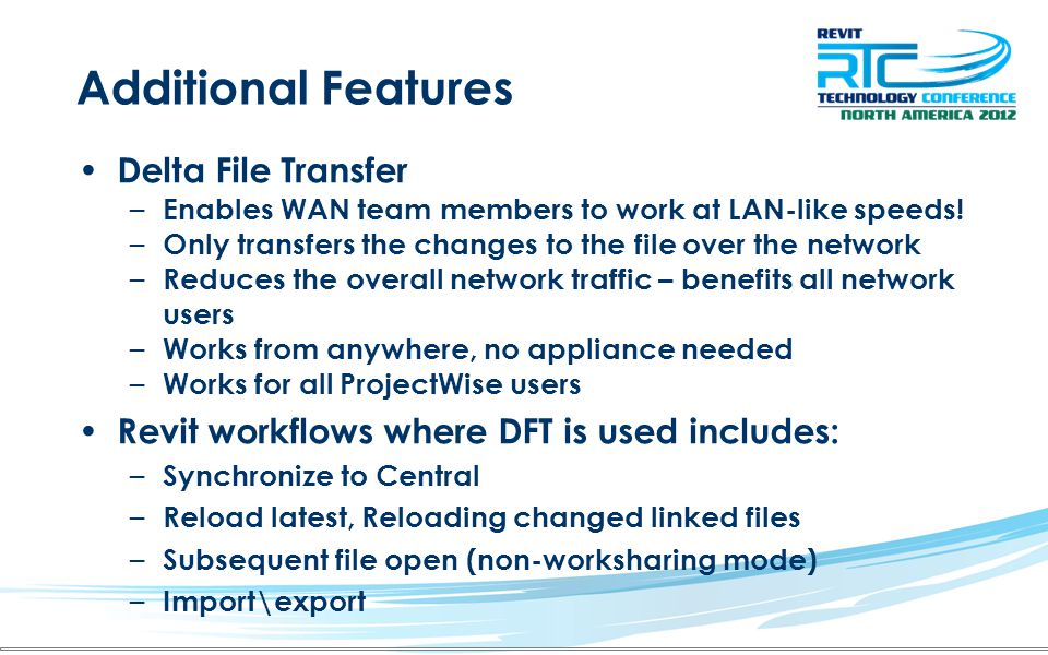 Additional Features Delta File Transfer – Enables WAN team members to work at LAN-like speeds! – Only transfers the changes to the file over the netwo