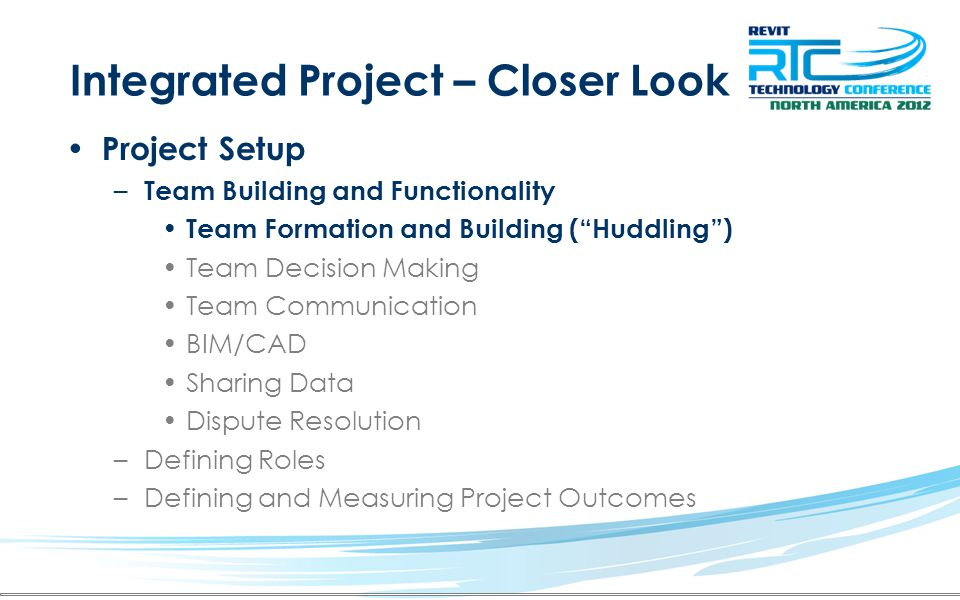 Integrated Project – Closer Look Project Setup – Team Building and Functionality Team Formation and Building (Huddling) Team Decision Making Team Comm