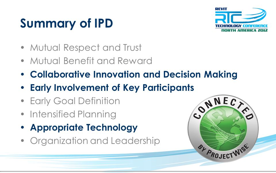 Summary of IPD Mutual Respect and Trust Mutual Benefit and Reward Collaborative Innovation and Decision Making Early Involvement of Key Participants E