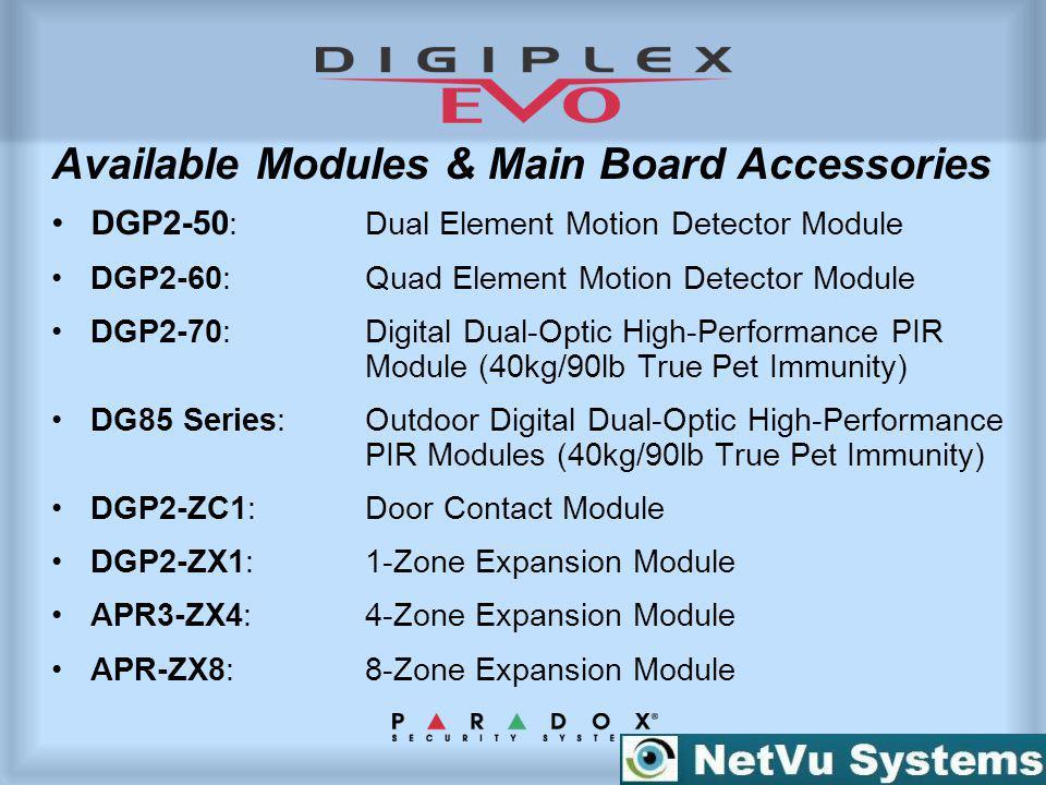 Available Modules & Main Board Accessories DGP2-50 : Dual Element Motion Detector Module DGP2-60: Quad Element Motion Detector Module DGP2-70: Digital