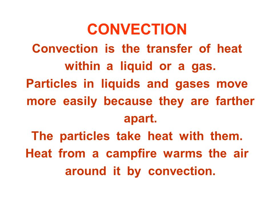 CONVECTION Convection is the transfer of heat within a liquid or a gas.