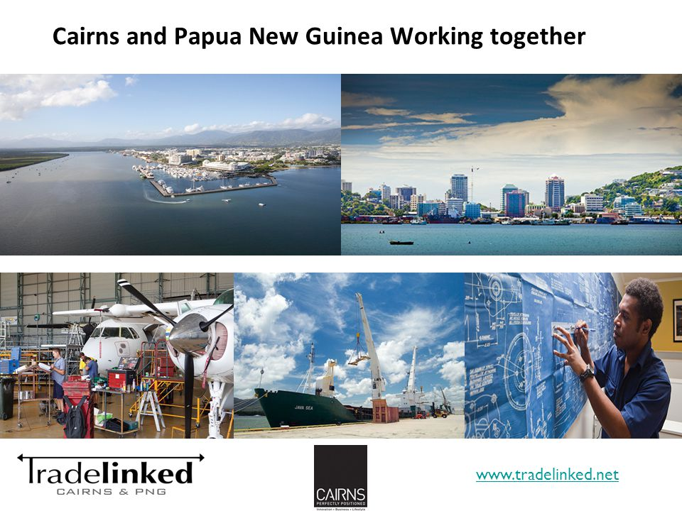 Cairns and Papua New Guinea Working together www.tradelinked.net 12