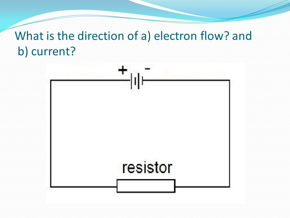 What is the direction of a) electron flow? and b) current? -