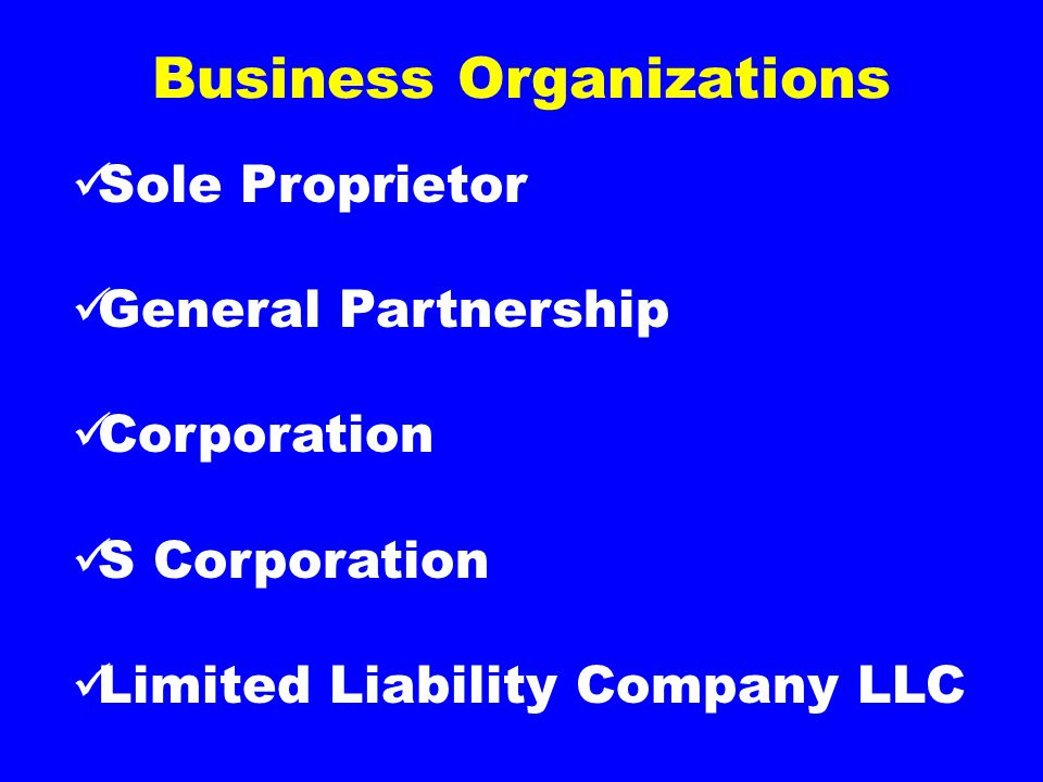 Business Organizations Sole Proprietor General Partnership Corporation S Corporation Limited Liability Company LLC