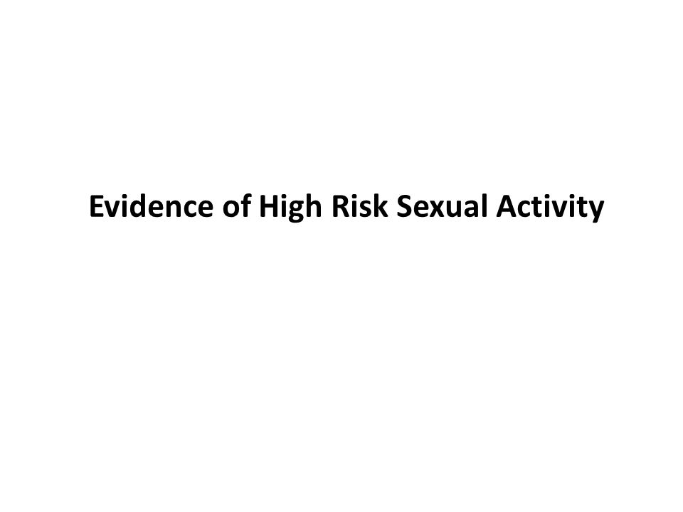 Evidence of High Risk Sexual Activity
