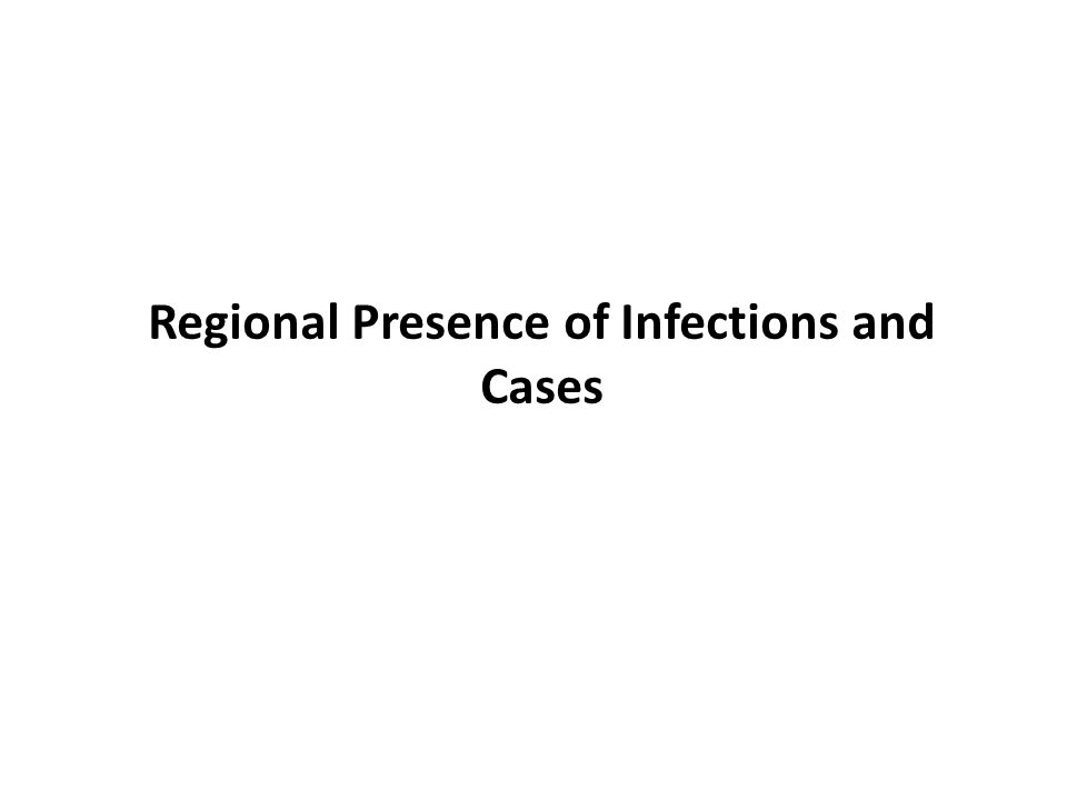 Regional Presence of Infections and Cases