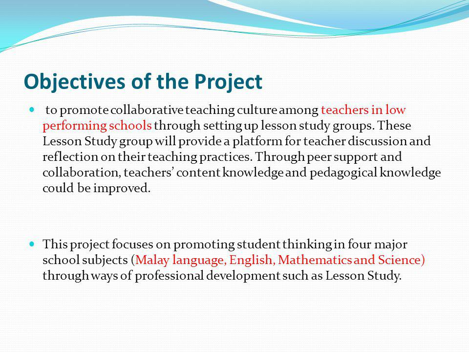 Objectives of the Project to promote collaborative teaching culture among teachers in low performing schools through setting up lesson study groups. T