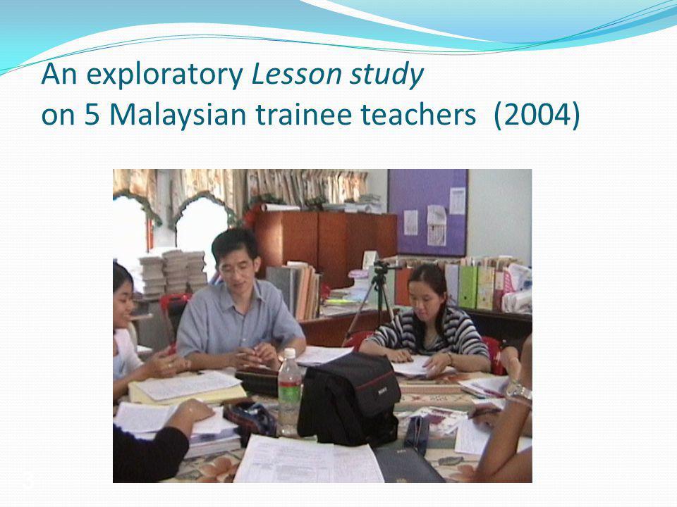 3 An exploratory Lesson study on 5 Malaysian trainee teachers (2004)