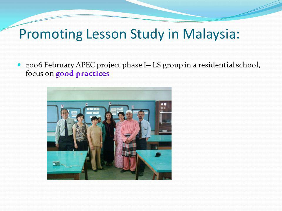 Promoting Lesson Study in Malaysia: 2006 February APEC project phase I – LS group in a residential school, focus on good practices