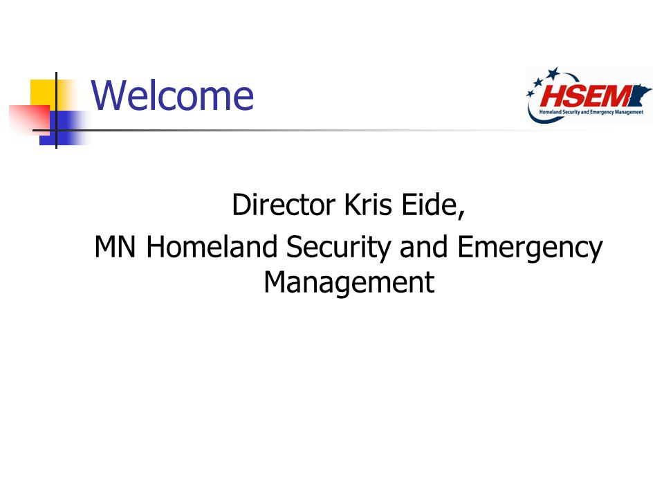 Welcome Director Kris Eide, MN Homeland Security and Emergency Management