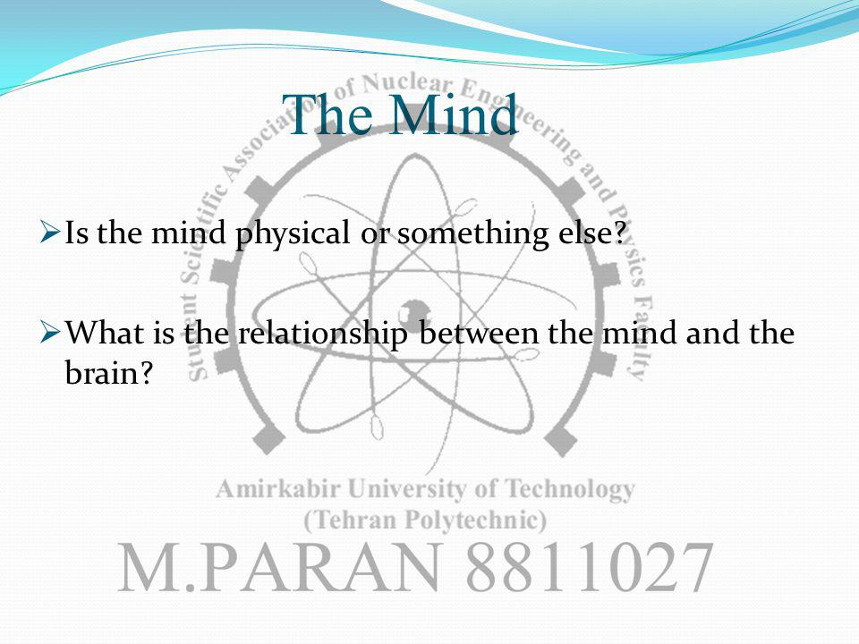 The Mind Is the mind physical or something else.