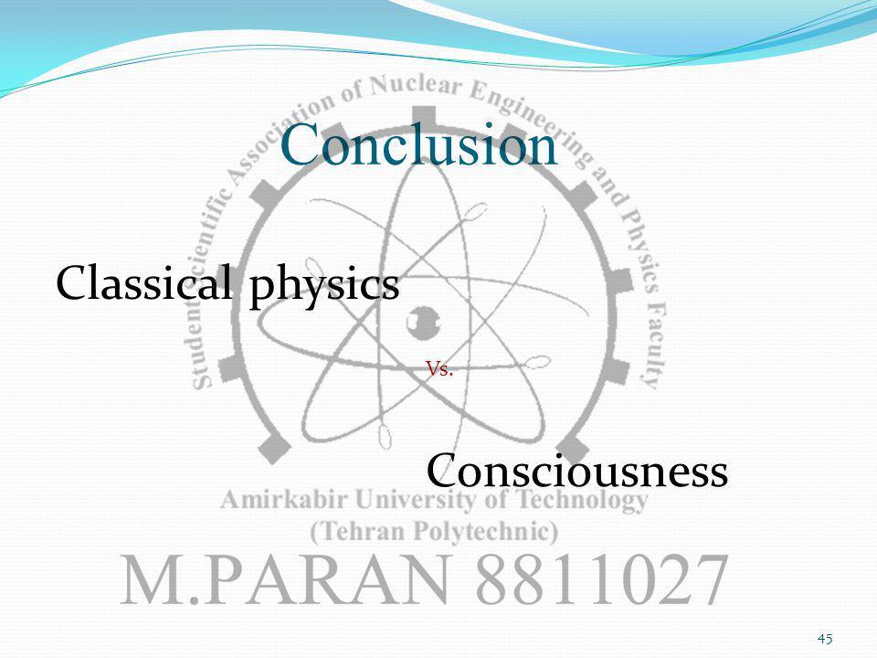 Conclusion Classical physics Vs. Consciousness 45