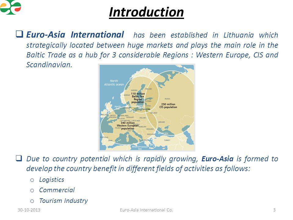Introduction Euro-Asia International has been established in Lithuania which strategically located between huge markets and plays the main role in the