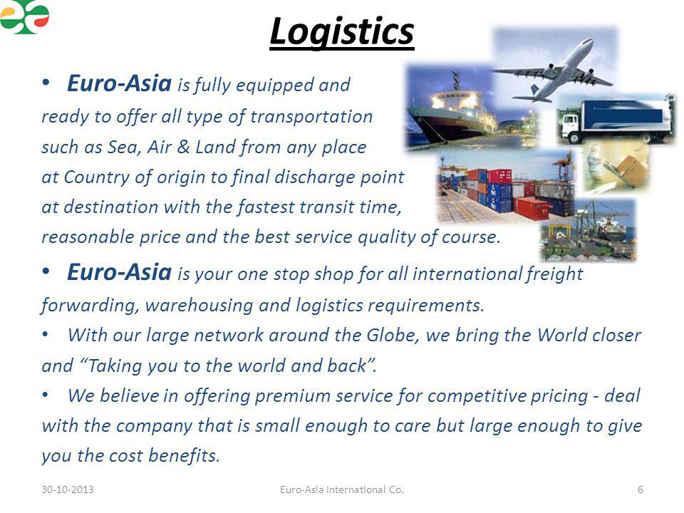 Logistics Euro-Asia is fully equipped and ready to offer all type of transportation such as Sea, Air & Land from any place at Country of origin to fin