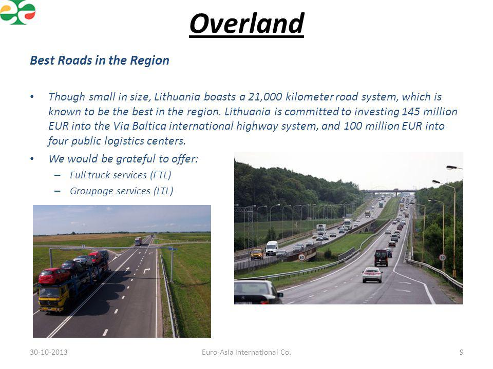 Overland Trans-European Corridors & Railway Network Lithuania is well-connected through a network of highways and railways, including the North-South highway, the railway connecting Scandinavia with Central Europe, as well as an East-West route linking the eastern markets with the rest of Europe.
