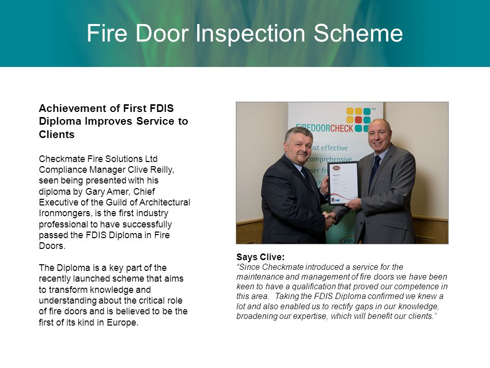 Fire Door Inspection Scheme Achievement of First FDIS Diploma Improves Service to Clients Checkmate Fire Solutions Ltd Compliance Manager Clive Reilly