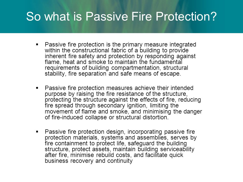 Passive fire protection is the primary measure integrated within the constructional fabric of a building to provide inherent fire safety and protectio