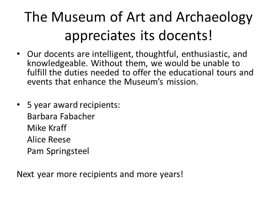 The Museum of Art and Archaeology appreciates its docents.