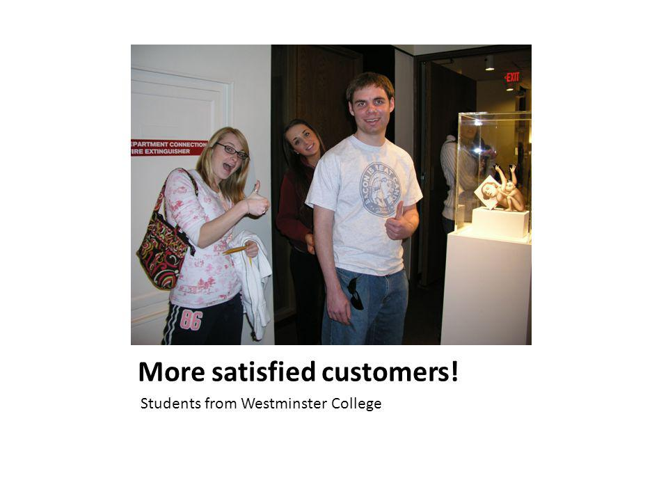 More satisfied customers! Students from Westminster College