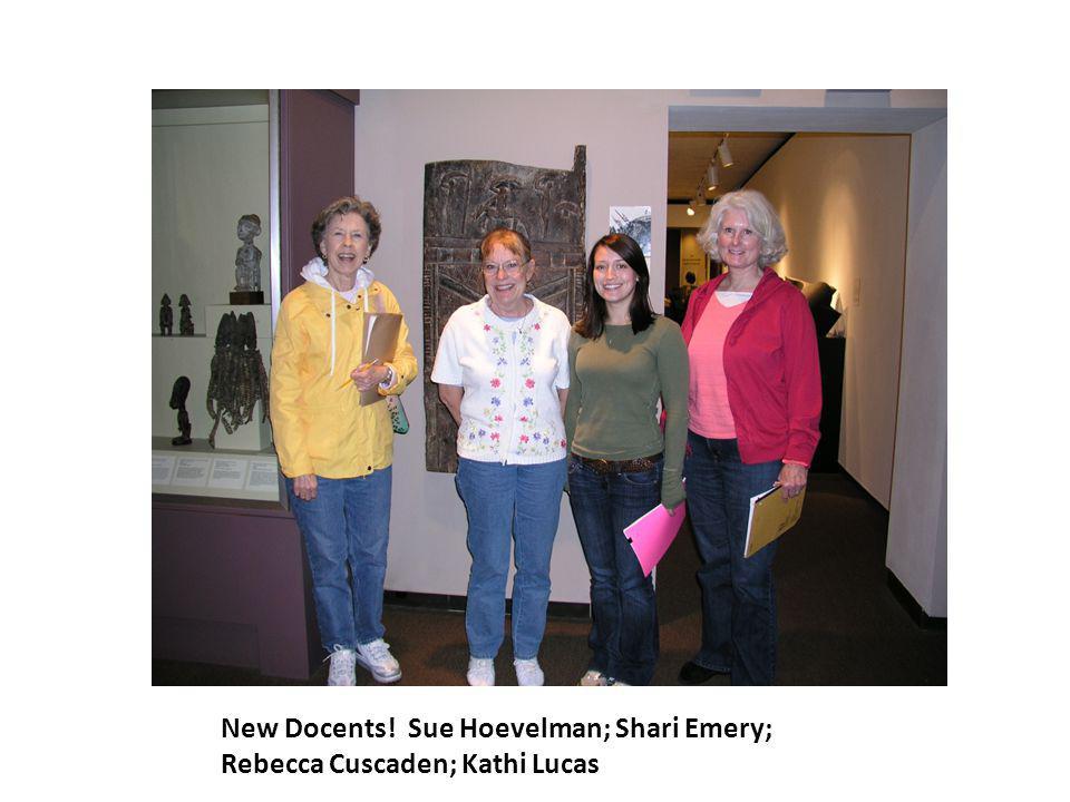 New Docents! Sue Hoevelman; Shari Emery; Rebecca Cuscaden; Kathi Lucas
